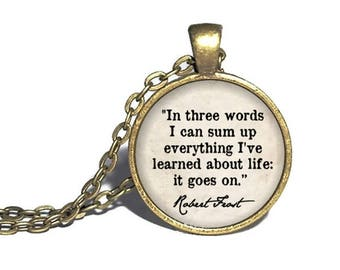 Robert Frost, 'In three words I can sum up everything I've learned about life, It goes on,' Frost Quote, Poetry Quote Necklace Jewelry Ring