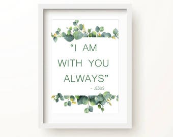 I am with you always Jesus Art Print | Christian Printable | Bible Verse Art | Downloadable Art Print | Jesus Wall Art | Instant Download