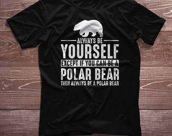 Polar Bear  Shirt - Always Be Yourself - Polar Bear Gift T-Shirt Spirit Animal