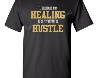 There Is Healing in your Hustle T-Shirt