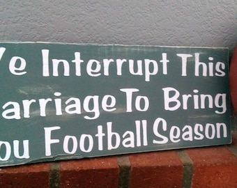 Football Sign, We Interrupt this marriage, wood sign