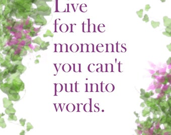 Live for the Moments you Can't Put Into Words Print (Floral Background)
