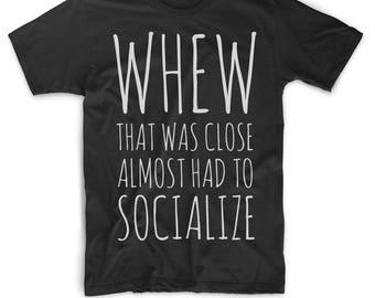Anti-Social Shirt - Antisocial T Shirt - Socially Awkward Shirt - Anti-Social T-shirt - Whew That Was Close Almost Had To Socialize