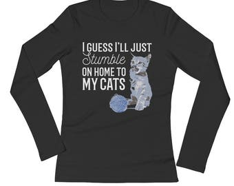 I Guess I'll Just Stumble On Home to My Cats - Cat Lady - Ladies' Long Sleeve T-Shirt