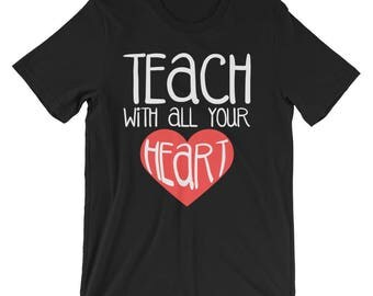 Teacher Shirt - Teacher Gift for Teacher - New Teacher T-Shirt - Teacher Tshirt - Teach Your Heart Out - Teach With All Your Heart Shirt
