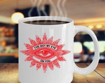 I've Got My Eye On You - Funny Coffee Tea Mug Red Mystic Eye