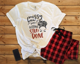 Messy Bun Getting Stuff Done//Womens Tee T shirt//