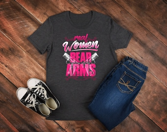 Women's Gun Shirt for Her Women and Guns Gun Rights Shirt 2nd Amendment Shirt Bear Arms TShirt for Women Real Women Bear Arms Shirt