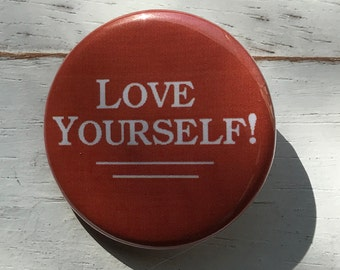 """Love Yourself! - 1 1/4"""" Pin, Zipper Pull, Keychain, Magnet or Hair Tie"""