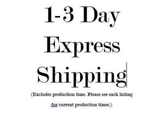 1-3 Day Express Shipping / Does NOT include production time / See each listing for current production times