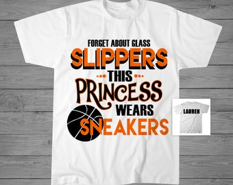 Forget About Glass Slippers This Princess Wears Sneakers Basketball T-Shirt | Girls Basketball Shirt | Basketball Gift | Personalized Shirt