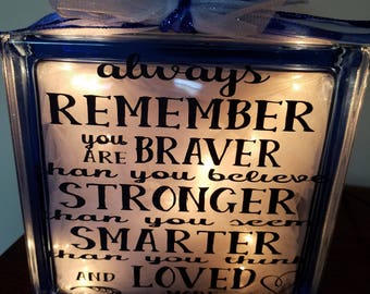 Always Remember you are Braver than you Believe, Stronger than you seem, Smarter than you think and LOVED more than you know glass block