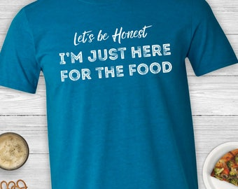 Let's Be Honest I'm Just Here For the Food T-shirt - family reunion shirt, Thanksgiving shirt, party tee, holiday shirt, mens or womens