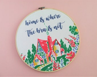 Home Is Where The Bra Is Not. Extra Large Hand Embroidery Wall Hoop