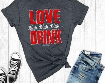 Anti Valentines Day Shirt, Love Blah, Blah, Blah, Drink, Valentine's Day, Funny Graphic Tee