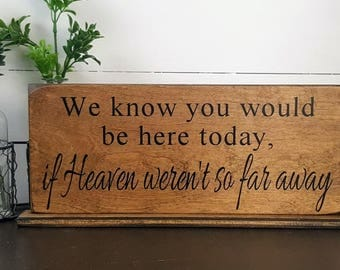 We know you would be here today if Heaven weren't so far away - Wooden Wedding Sign - Wedding Memorial Sign