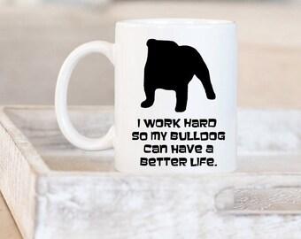 English Bulldog Mug | Bulldog Mom Gifts | Dog Lover Gift English Bulldog | Bulldog Dad Gift | Personalized Bulldog Gift Ideas | Work Hard