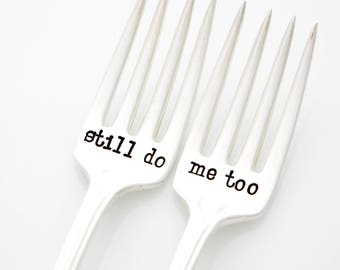 Still Do, Me Too stamped forks. Vintage silverware for Anniversary Gift Idea.