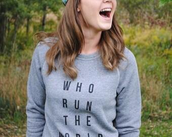 Who run the world sweatshirt