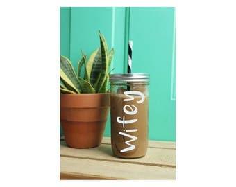 Wifey Tumbler // Mason Jar Tumbler //  Ball Jar Tumbler // Wedding Tumbler // Glass Tumbler // Travel Cup // 24 ounce // Mason Jar // Wifey