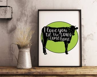 Farm print - I Love You Til The Cows Come Home - Cow Sign - Farmhouse Decor - Love Sign - Gift - Cow Print, Cow Printable, Cow poster
