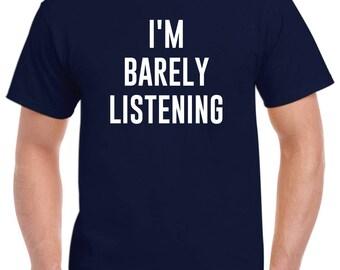 I'm Barely Listening Funny Attitude Shirt