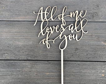 "All of me loves all of you Wedding Cake Topper 6"" inches wide, Wood Cake Topper, Love Cake Topper, Rustic Cake Topper, Cute Cake Topper"