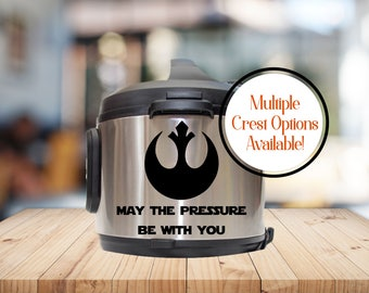 Instant pot Decal, star wars instant pot, may the pressure be with you, IP decal, crock pot decal, pressure cooker