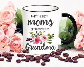 Only The Best Moms Get Promoted To Grandma, Grandma Mug with Flowers