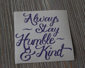 Always Stay Humble and Kind Decal - Always Stay Humble and Kind - Humble and Kind Decal - Humble Decal - Kind - Always Be Humble and Kind