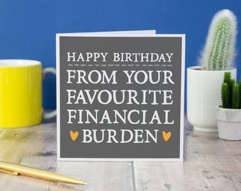 Funny Birthday Card - Card for Mum - Alternative Birthday Card - Card for Mom- Card for Dad - Parent Bithday - Financial Burden Birthday