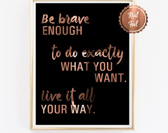 Black & Copper Foil Print // Be Brave enough to do exactly what you want // Inspirational Foil Print // Black Print // Copper Poster BRAVE