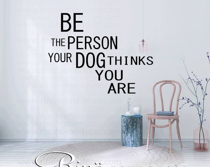 be the person your dog thinks you are wall art decal wall quote vinyl lettering sticker home decor wall saying
