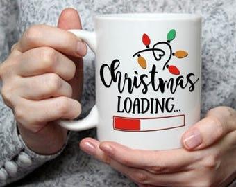 Funny Christmas Gift Mug, Christmas Loading, Funny Holiday Mug, Funny and Humorous Mug, Coffee Lover Gift Idea, Tea Cup Mug