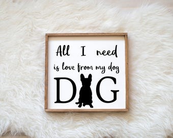 Hand Painted French Bulldog All I Need is Love from my Dog Sign on Wood, Dog Decor Dog Painting, Gift for Dog People New Puppy Housewarming