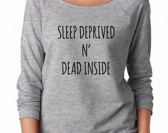 Sleep Deprived N Dead Inside Shirt Tumblr Funny Women Sweatshirt Off Shoulder Sweatshirt Ladies Fashion Shirt Gifts Idea Graphic Women Shirt