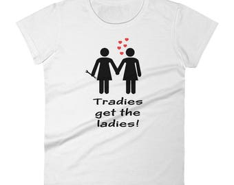 Tradies get the ladies By Bent Sentiments  - 100% ladies fit tee lesbian interest gay pride tee t shirts LGBT gifts clothing art