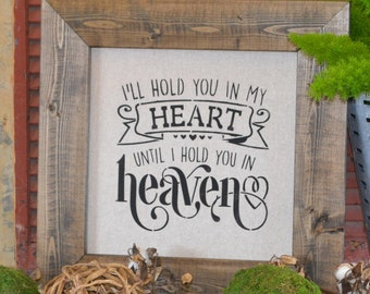 I'LL HOLD YOU In My Heart Until I Hold You In Heaven - Hand Painted sign on an Off White Mat with a Stained Wood Frame  (21 in by 21 in)