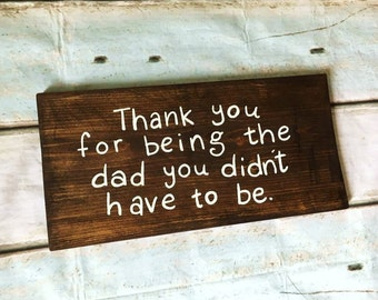 Thank You for being the Dad you didn't have to be ~solid wood wall hanging~ Stepfather~ Stepdad~