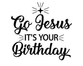Go Jesus It's Your Birthday SVG, Happy Birthday Jesus SVG, Merry Christmas Svg, Christmas Svg, Silhouette Cricut File, svg, dxf, eps, png.