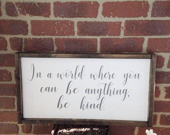 In A World Where You Can Be Anything Be Kind Wooden Framed Sign, Be Kind Sign, Teacher Wall Decor, Girls Nursery Sign, Always Stay Kind Sign