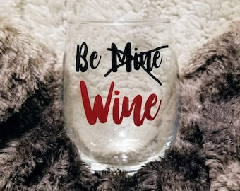 Be Wine, Funny Valentine's Day Gift, Wine Glasses, Custom Valentine's Day Gift, Gift For Friend, Gift For Her, Valentine's Day, Friends Gift