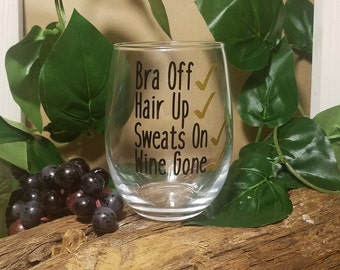 Wine Glasses, Wine Gift, Bra Off Hair Up Sweats On, Wine Gone, Custom Wine Glass, Stemless Wine Glass, Funny Wine Glass, Mom Gifts