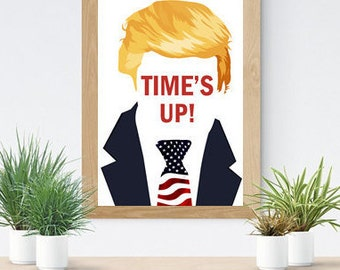 Time's Up Trump DIGITAL DOWNLOAD POSTER, Anti-Trump, Impeach Trump, Women's March Sign, Protest Poster, Political Art, Me Too Sign, Feminist