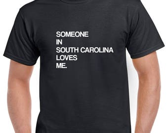 Someone in South Carolina Loves Me Shirt- South Carolina Tshirt- Gift from South Carolina