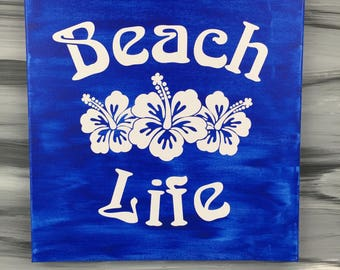 "Beach Picture - Beach Sign  - Beach Life Sign with Hibiscus Flowers - 12"" X 12"" Canvas with White Vinyl - Blue Sign"