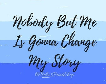 Nobody But Me Is Gonna Change My Story -Poster- /Inspirational/