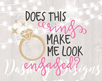 DIGITAL DOWNLOAD Does This Ring Make Me Look Engaged svg, Fiance svg, Bachelorette svg, Bride svg, Wedding svg, Cricut, Silhouette, decal