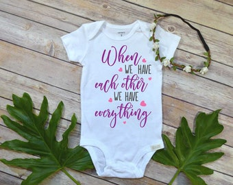 Baby Girl, Baby Shower Gift, When We Have Each Other We Have Everything, GodDaughter gift, Rainbow Baby, Daddy's Girl, Niece Gift, Newborn
