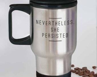 Nevertheless She Persisted Stainless Steel Travel Mug, College Student Gift, Empowering Mug, Inspirational Mug, Motivational Graduation Gift